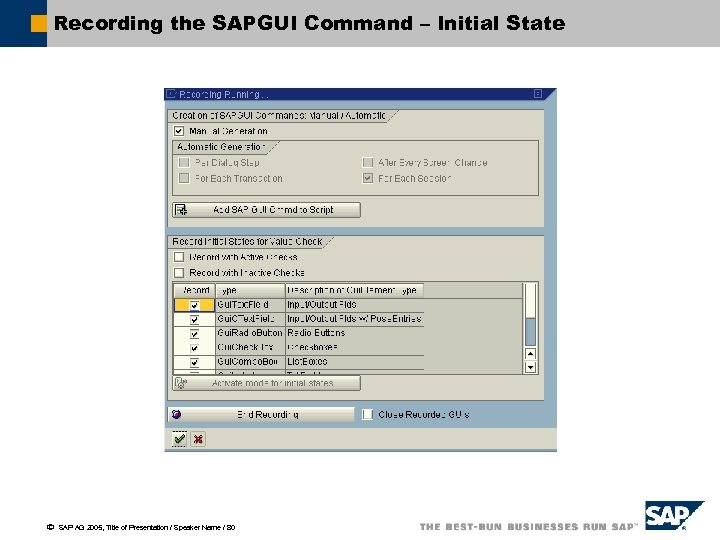 Recording the SAPGUI Command – Initial State ã SAP AG 2005, Title of Presentation