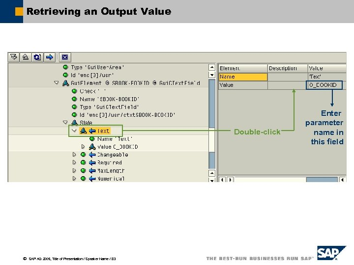 Retrieving an Output Value Double-click ã SAP AG 2005, Title of Presentation / Speaker