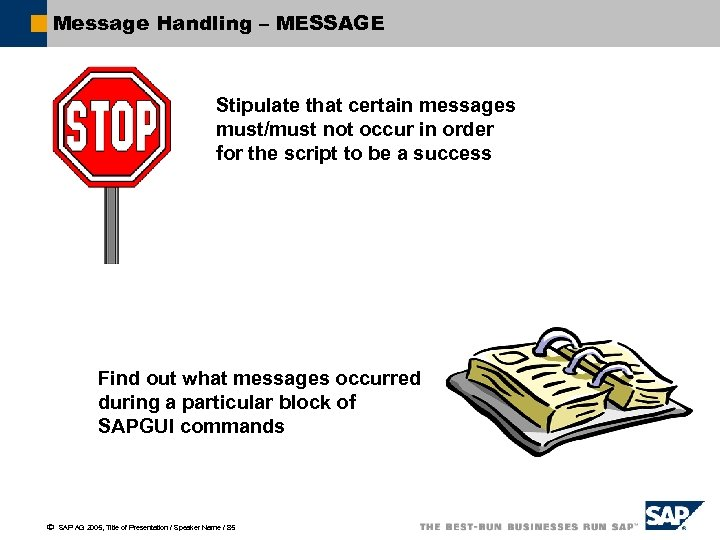 Message Handling – MESSAGE Stipulate that certain messages must/must not occur in order for