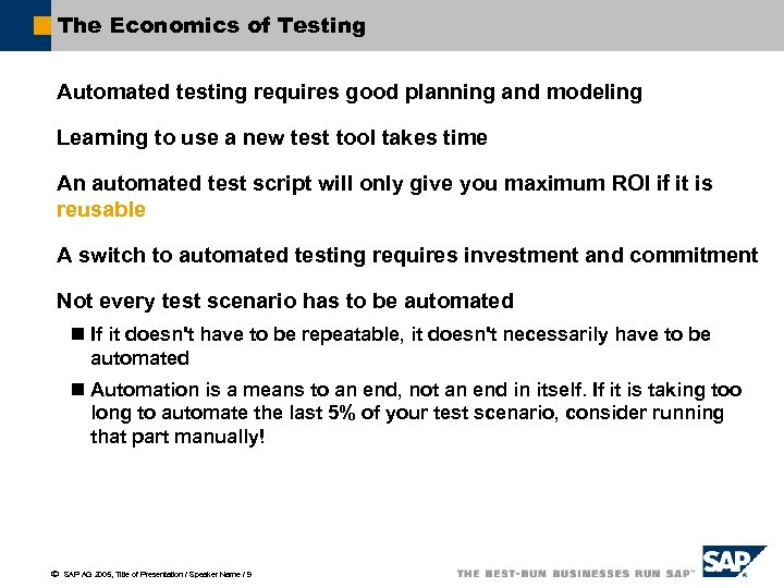 The Economics of Testing Automated testing requires good planning and modeling Learning to use