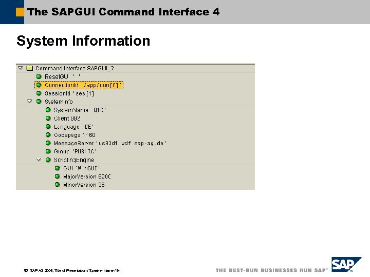 The SAPGUI Command Interface 4 System Information ã SAP AG 2005, Title of Presentation