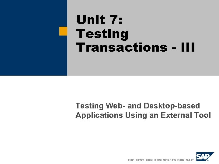 Unit 7: Testing Transactions - III Testing Web- and Desktop-based Applications Using an External