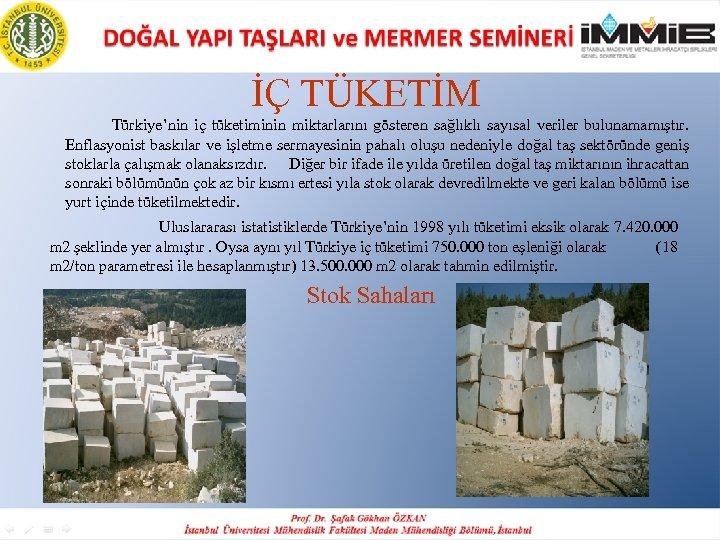 İÇ TÜKETİM Türkiye'nin iç tüketiminin miktarlarını gösteren sağlıklı sayısal veriler bulunamamıştır. Enflasyonist baskılar ve