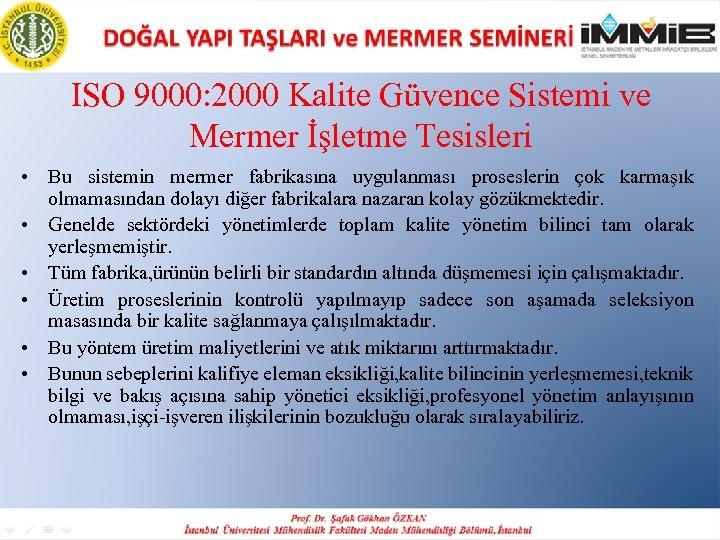ISO 9000: 2000 Kalite Güvence Sistemi ve Mermer İşletme Tesisleri • Bu sistemin mermer