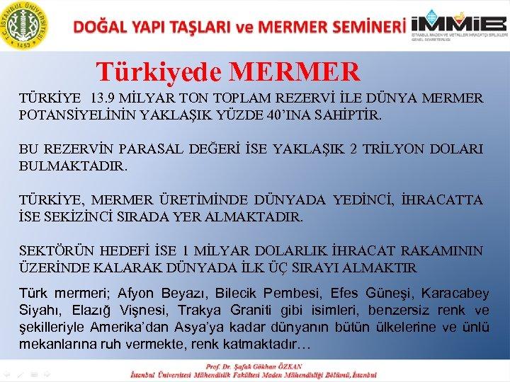 Türkiyede MERMER TÜRKİYE 13. 9 MİLYAR TON TOPLAM REZERVİ İLE DÜNYA MERMER POTANSİYELİNİN YAKLAŞIK