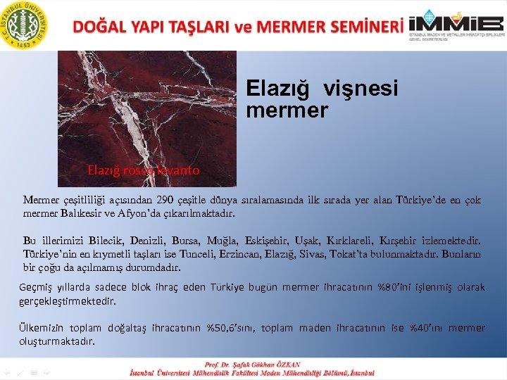 Elazığ vişnesi mermer Elazığ rosso levanto Mermer çeşitliliği açısından 290 çeşitle dünya sıralamasında ilk