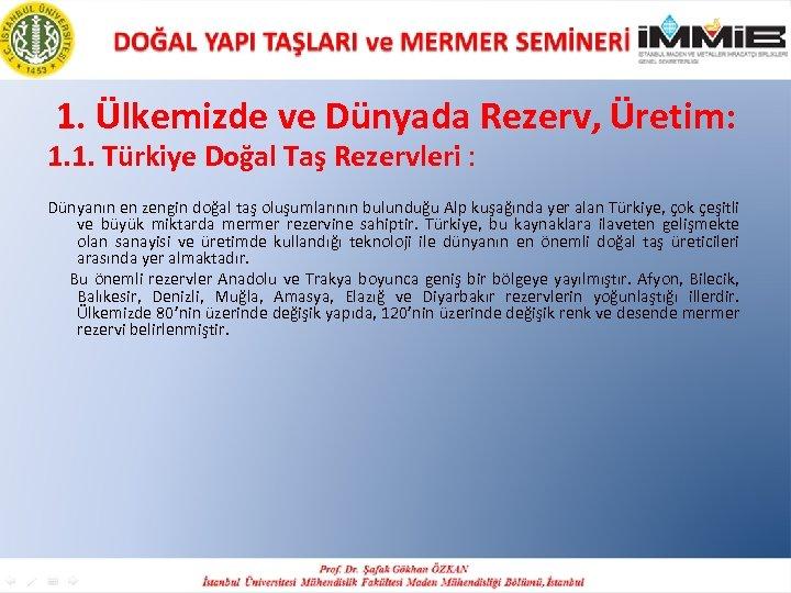 1. Ülkemizde ve Dünyada Rezerv, Üretim: 1. 1. Türkiye Doğal Taş Rezervleri : Dünyanın