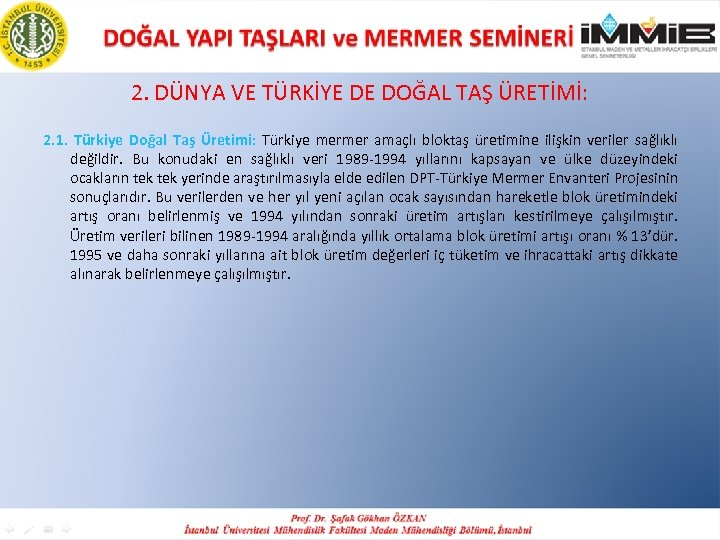 2. DÜNYA VE TÜRKİYE DE DOĞAL TAŞ ÜRETİMİ: 2. 1. Türkiye Doğal Taş Üretimi: