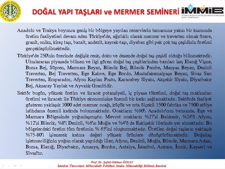 Anadolu ve Trakya boyunca geniş bir bölgeye yayılan rezervlerin tamamına yakın bir kısmında üretim