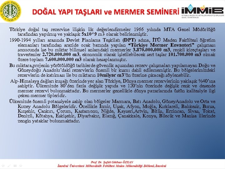 Türkiye doğal taş rezervine ilişkin ilk değerlendirmeler 1966 yılında MTA Genel Müdürlüğü tarafından yapılmış