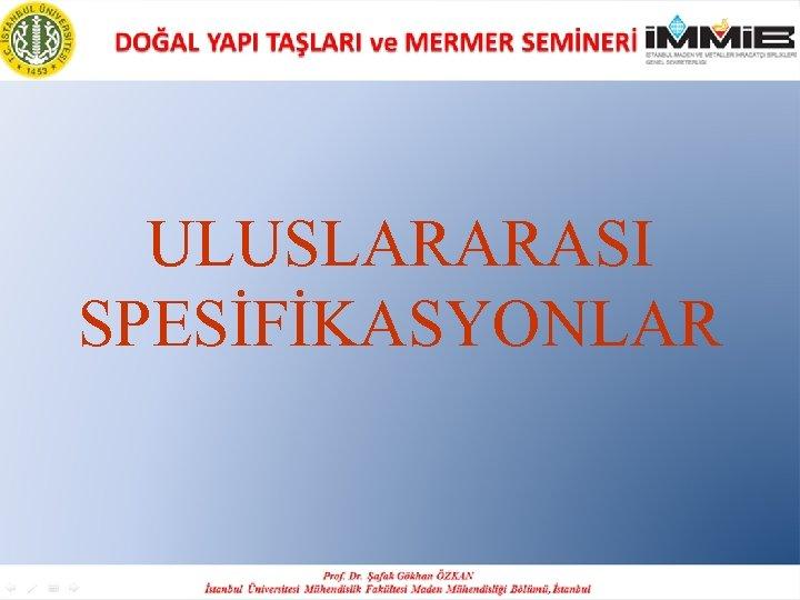 ULUSLARARASI SPESİFİKASYONLAR