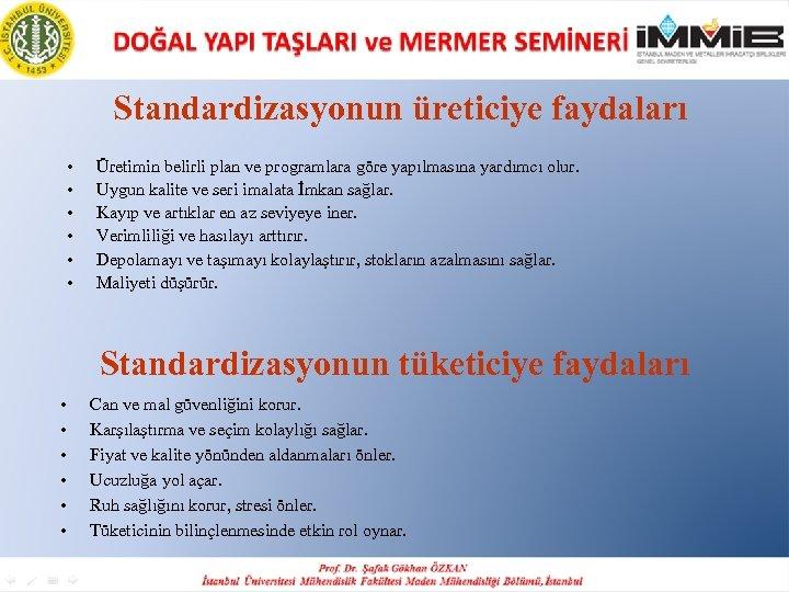 Standardizasyonun üreticiye faydaları • • • Üretimin belirli plan ve programlara göre yapılmasına