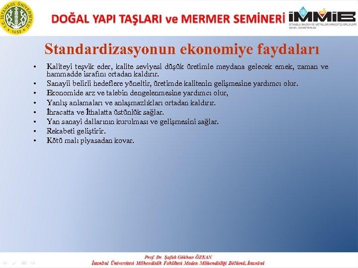 Standardizasyonun ekonomiye faydaları • • Kaliteyi teşvik eder, kalite seviyesi düşük üretimle meydana