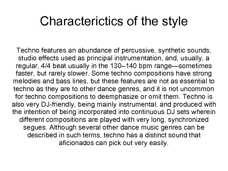 Characterictics of the style Techno features an abundance of percussive, synthetic sounds, studio effects