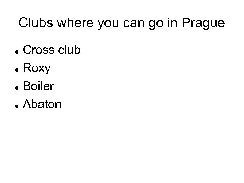 Clubs where you can go in Prague Cross club Roxy Boiler Abaton