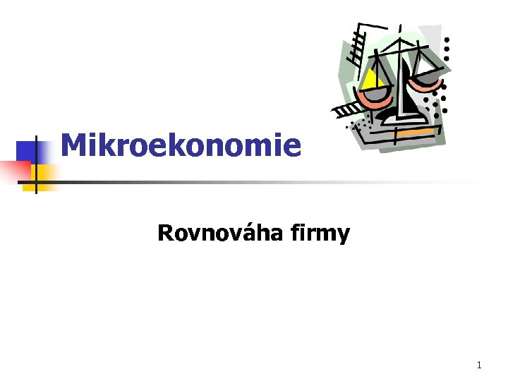 Mikroekonomie Rovnováha firmy 1