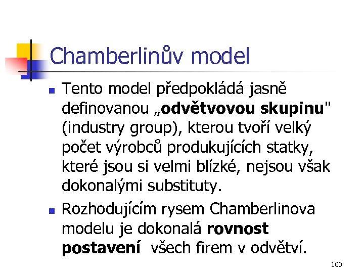 """Chamberlinův model n n Tento model předpokládá jasně definovanou """"odvětvovou skupinu"""