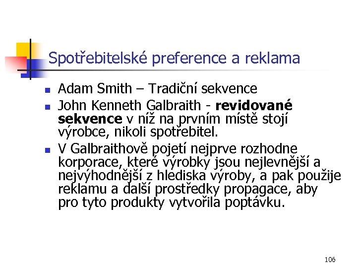 Spotřebitelské preference a reklama n n n Adam Smith – Tradiční sekvence John Kenneth