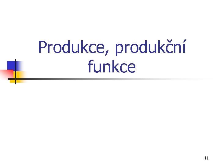 Produkce, produkční funkce 11