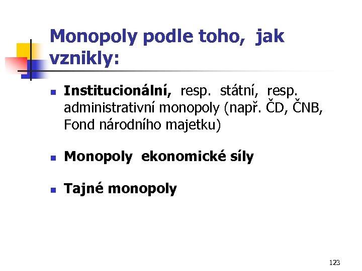 Monopoly podle toho, jak vznikly: n Institucionální, resp. státní, resp. administrativní monopoly (např. ČD,