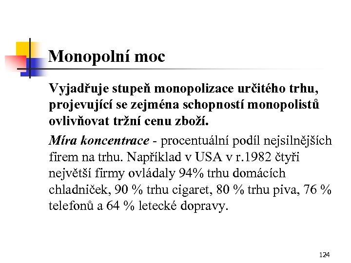 Monopolní moc Vyjadřuje stupeň monopolizace určitého trhu, projevující se zejména schopností monopolistů ovlivňovat tržní