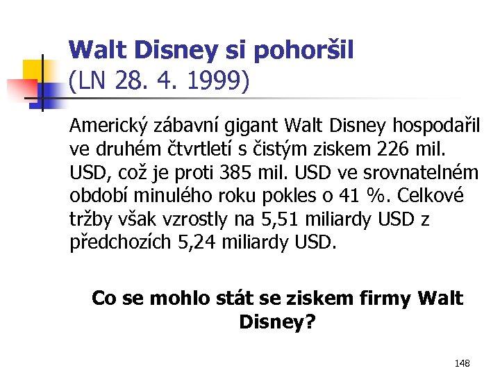 Walt Disney si pohoršil (LN 28. 4. 1999) Americký zábavní gigant Walt Disney hospodařil