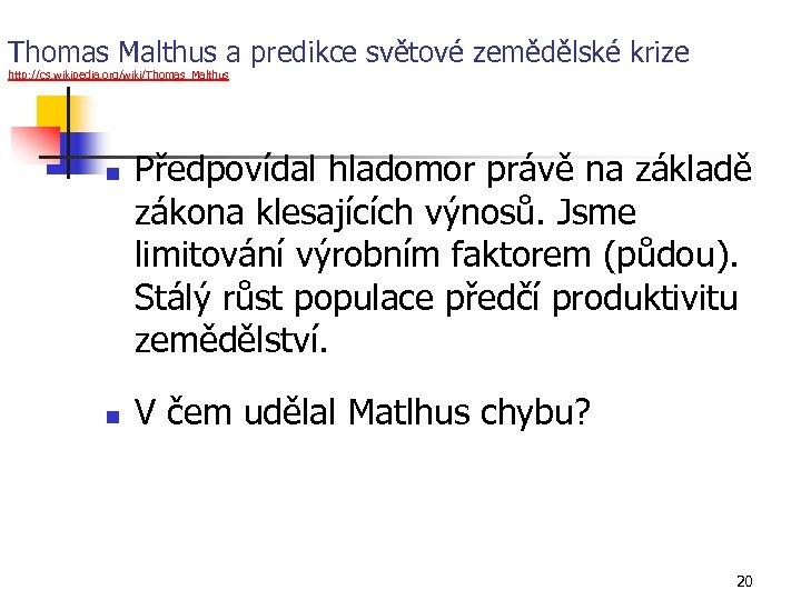 Thomas Malthus a predikce světové zemědělské krize http: //cs. wikipedia. org/wiki/Thomas_Malthus n n Předpovídal