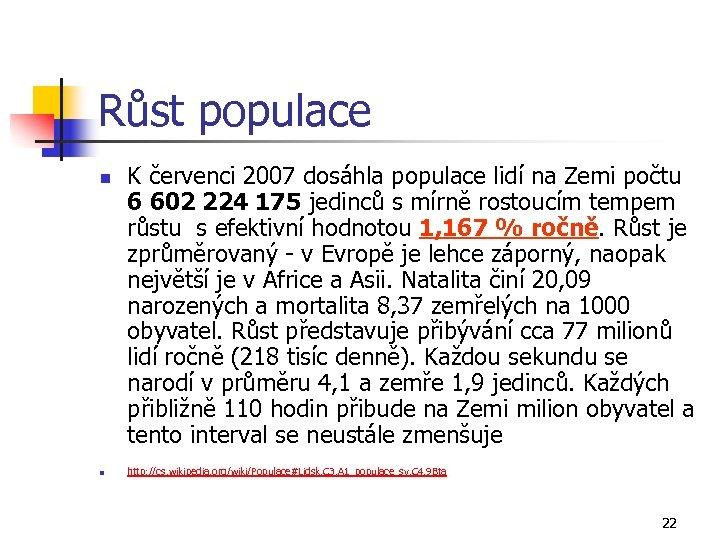 Růst populace n n K červenci 2007 dosáhla populace lidí na Zemi počtu 6