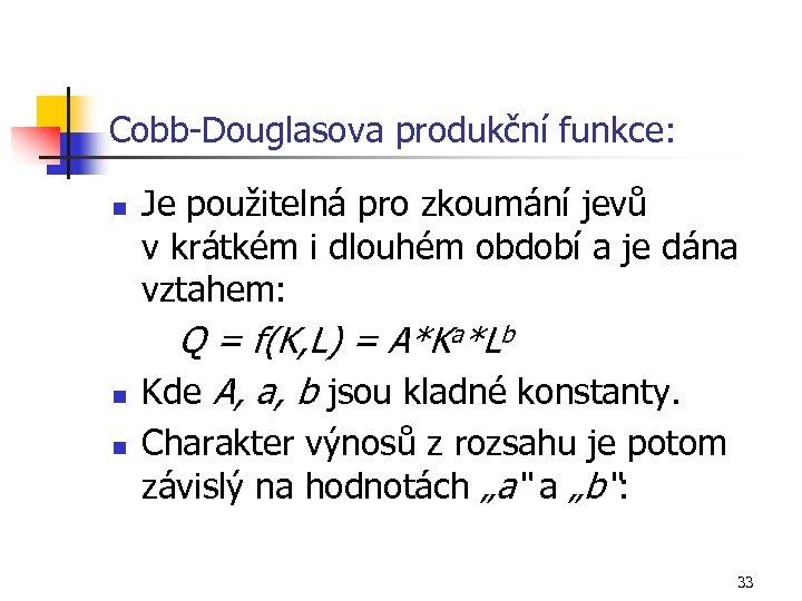 Cobb-Douglasova produkční funkce: n n n Je použitelná pro zkoumání jevů v krátkém i