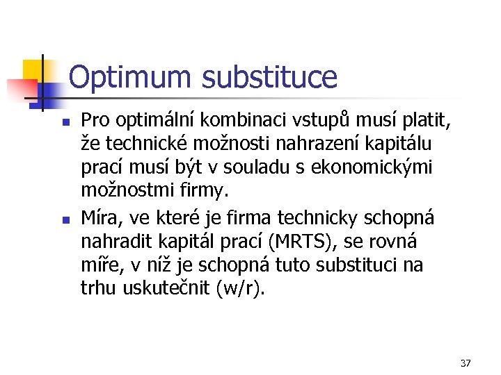 Optimum substituce n n Pro optimální kombinaci vstupů musí platit, že technické možnosti nahrazení