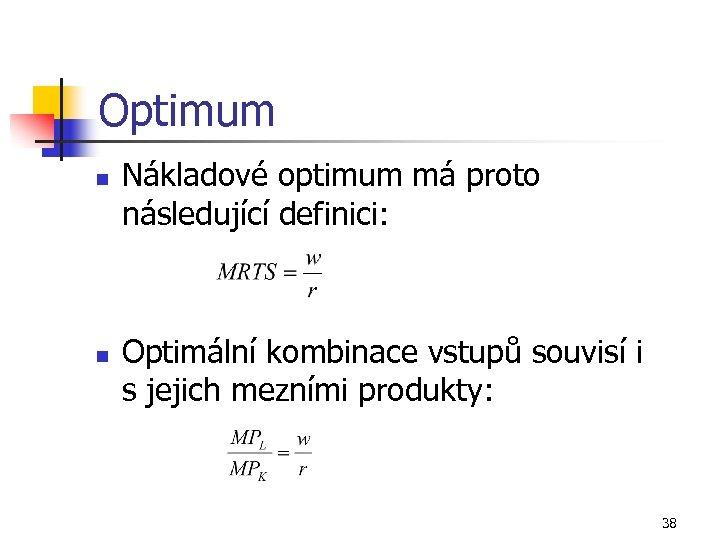 Optimum n n Nákladové optimum má proto následující definici: Optimální kombinace vstupů souvisí i