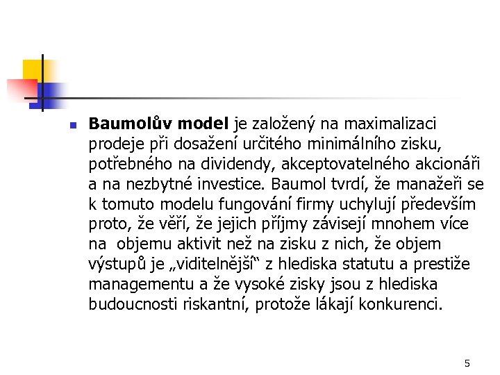 n Baumolův model je založený na maximalizaci prodeje při dosažení určitého minimálního zisku,