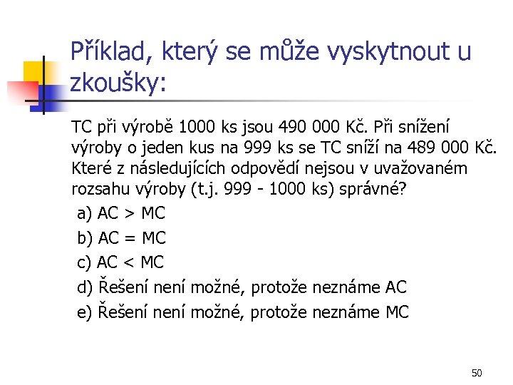 Příklad, který se může vyskytnout u zkoušky: TC při výrobě 1000 ks jsou 490