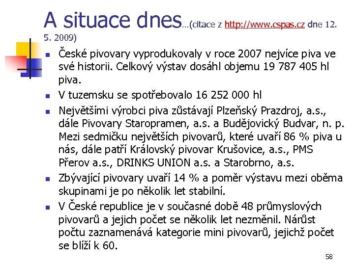 A situace dnes…(citace z http: //www. cspas. cz dne 12. 5. 2009) n n