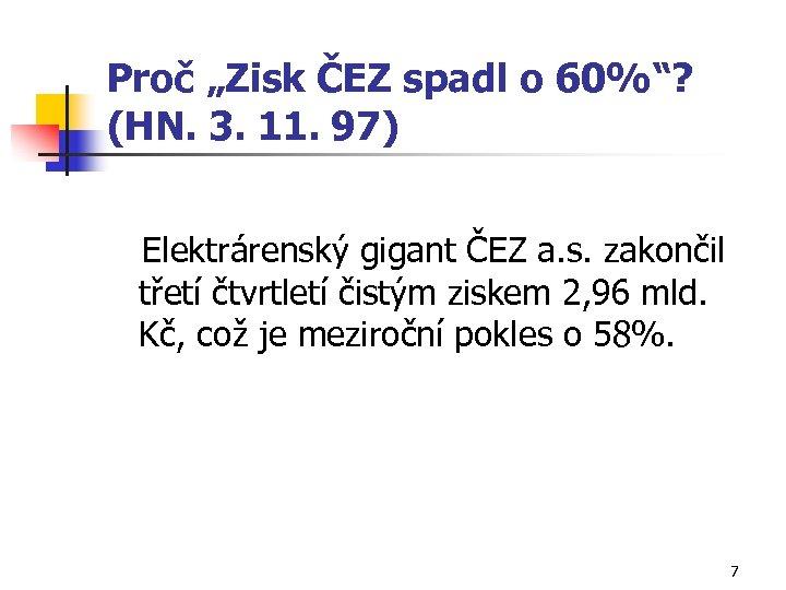 """Proč """"Zisk ČEZ spadl o 60%""""? (HN. 3. 11. 97) Elektrárenský gigant ČEZ a."""