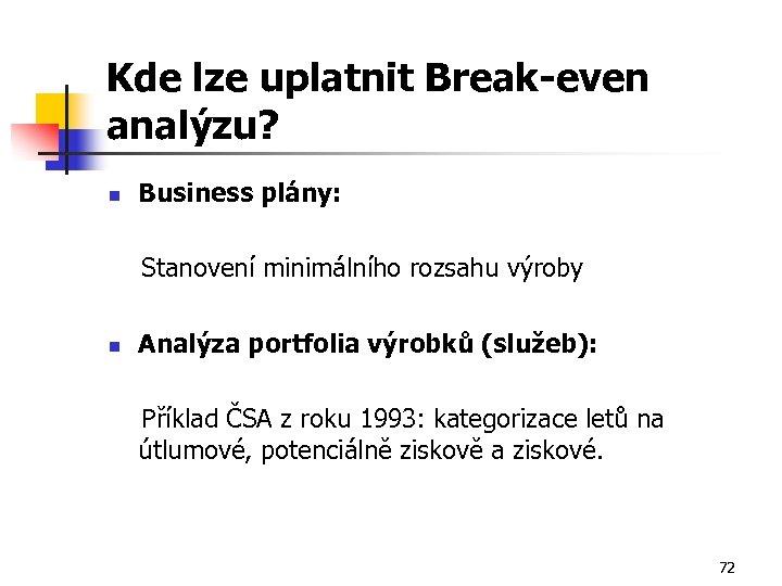 Kde lze uplatnit Break-even analýzu? n Business plány: Stanovení minimálního rozsahu výroby n Analýza