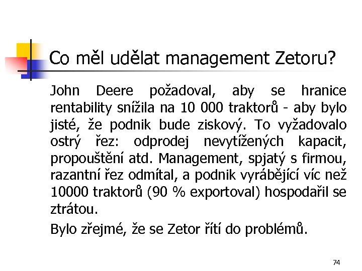 Co měl udělat management Zetoru? John Deere požadoval, aby se hranice rentability snížila na