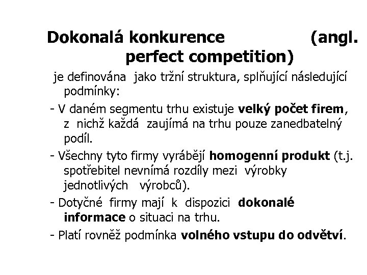 Dokonalá konkurence (angl. perfect competition) je definována jako tržní struktura, splňující následující podmínky: -