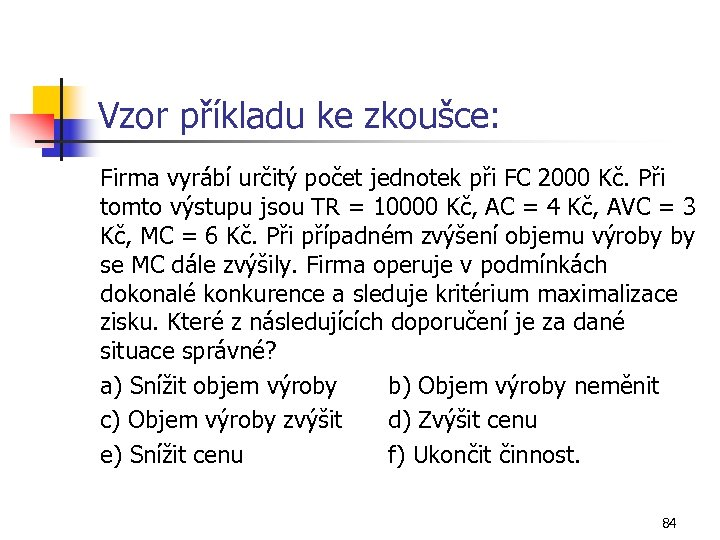 Vzor příkladu ke zkoušce: Firma vyrábí určitý počet jednotek při FC 2000 Kč. Při
