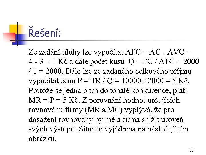Řešení: Ze zadání úlohy lze vypočítat AFC = AC - AVC = 4 -