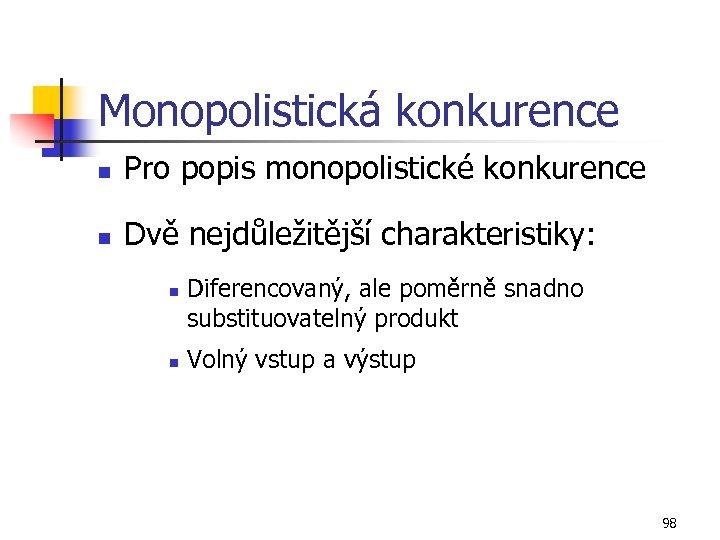 Monopolistická konkurence n Pro popis monopolistické konkurence n Dvě nejdůležitější charakteristiky: n n Diferencovaný,