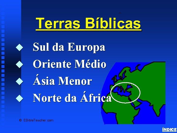 Bible Lands Overview Terras Bíblicas u u Sul da Europa Oriente Médio Ásia Menor