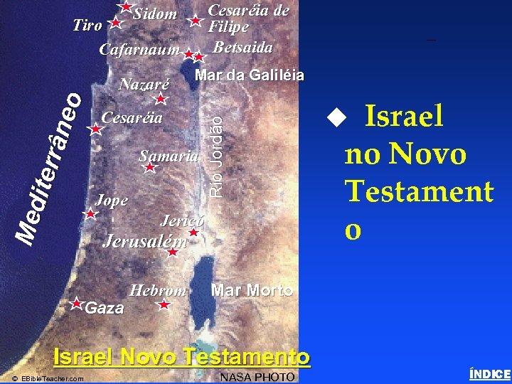Cesaréia de Filipe Betsaida Sidom Tiro Cafarnaum Mar da Galiléia Cesaréia Samaria Jope Rio