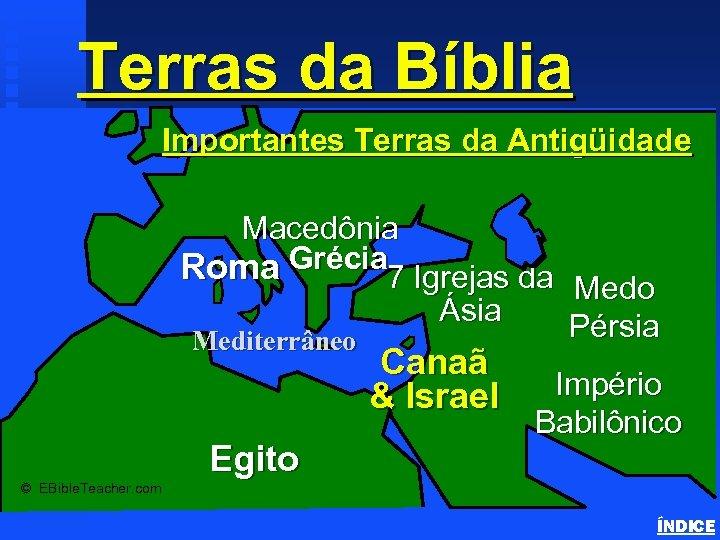 Terras da Bíblia Important Ancient Lands Importantes Terras da Antigüidade Macedônia Roma Grécia 7