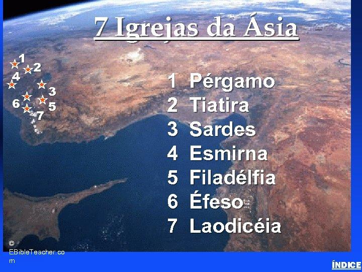 7 Igrejas da Ásia 1 2 4 6 7 3 5 © EBible. Teacher.