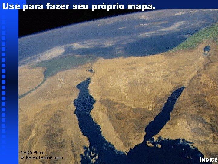 Use para fazer seu próprio mapa. Sinai/Egypt Blank Map NASA Photo © EBible. Teacher.