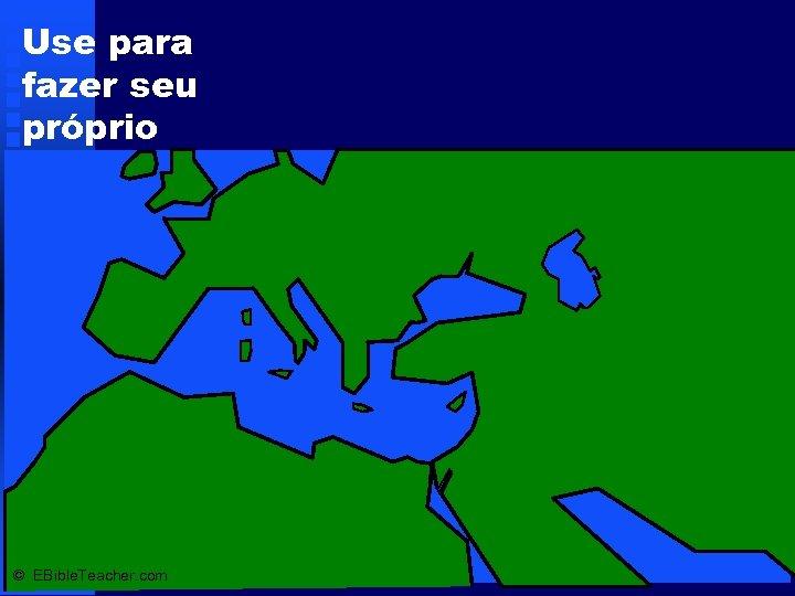 Use para fazer seu próprio mapa. © EBible. Teacher. com