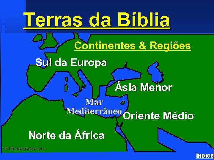 Terras da Bíblia Continents & Land Masses Continentes & Regiões Sul da Europa Ásia