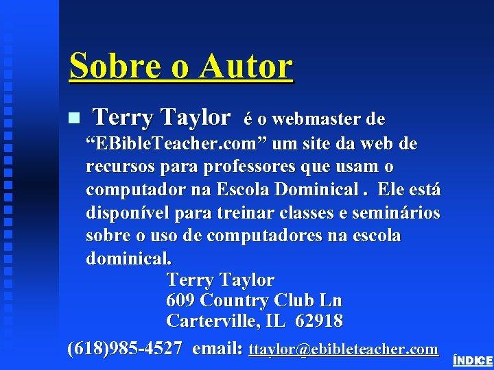 """Sobre o Autor Terry Taylor é o webmaster de """"EBible. Teacher. com"""" um site"""