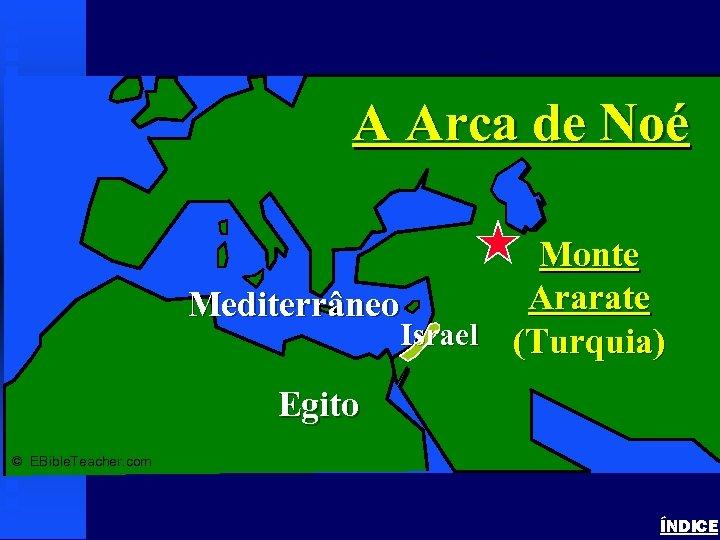 Noah's Ark 1 A Arca de Noé Monte Ararate Mediterrâneo Israel (Turquia) Egito ©